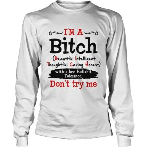 Im a Bitch with a low bullshit tolerance dont try me longsleeve tee