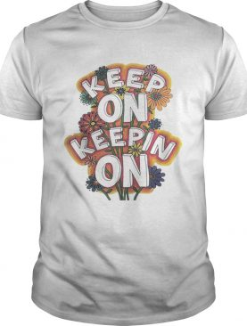 Keep On Keepin On Awesome shirt