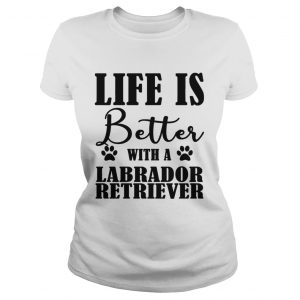 Life Is Better With A Labrador Retriever Dog ladies tee
