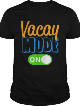Premium Vacay Mode On Family Vacation shirt