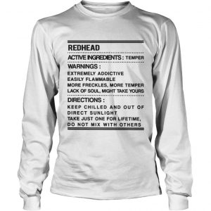 Redhead Warning Active Ingredients Temper Warnings Extremely Addictive longsleeve tee