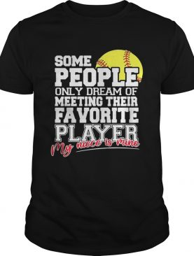 Softball some people only dream of meeting their favorite player shirt