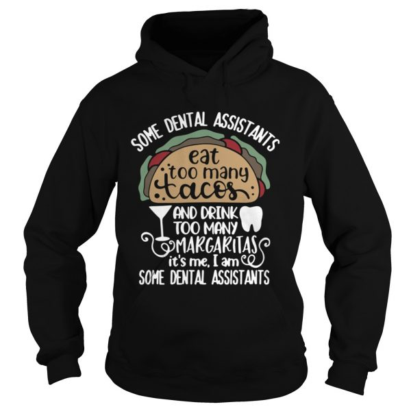 Some dental assistants eat too many tacos and drink too many Margaritas its me hoodie