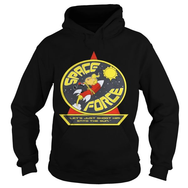 Space Force Trump lets just shoot him into the sun hoodie