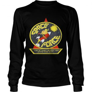 Space Force Trump lets just shoot him into the sun longsleeve tee