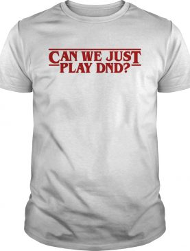 Stranger Things can we just play DND shirt