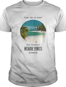SunSee And Surf The Perfect Summer Beach Vibes shirt
