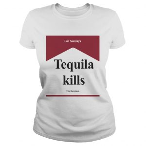 Tequila kill Los Sundays The Boredom ladies tee