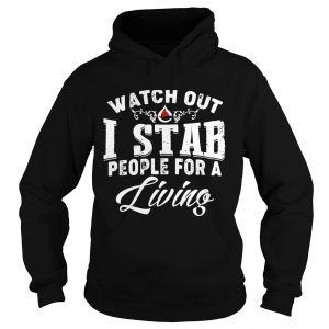 Watch outI stab people for a living hoodie