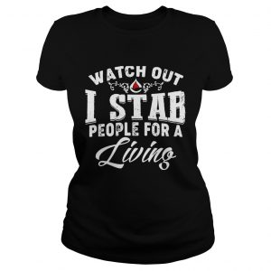 Watch outI stab people for a living ladies tee