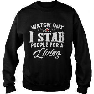 Watch outI stab people for a living sweatshirt