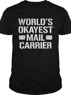 Worlds Okayest Mail Carrier Mailman Adults shirt
