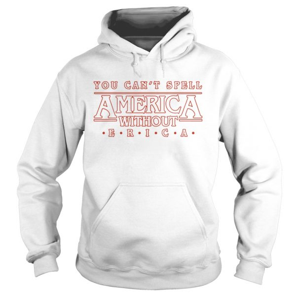 You cant spell America without Erica hoodie