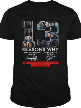 13 Reasons Why the only way to learn the secret is to press play shirt