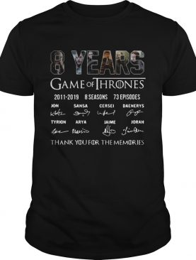 8 Years Of Game Of Thrones 2011 2019 Thank You For The Memories Signature Shirt