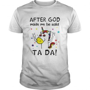 After God made me he said ta da Unicorn unisex
