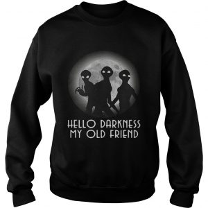 Aliens hello darkness my old friend sweatshirt