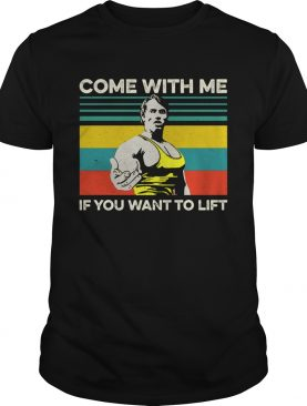 Arnold Schwarzenegger Come with me If you want to lift vintage shirt