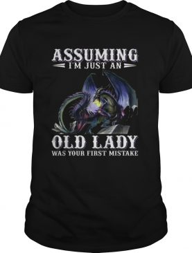 Assuming im just an old lady was your first mistake Dragon shirt