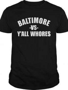 Baltimore Vs Yall Whores Shirt