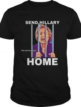 Best price Send Hillary Clinton Home The United Spot shirt