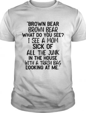 Brown bear Brown bear what do you see I see a mom shirt