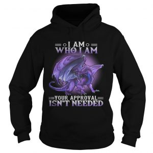 Dragon I am who I am your approval isnt needed hoodie