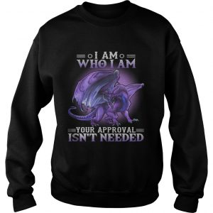 Dragon I am who I am your approval isnt needed sweatshirt