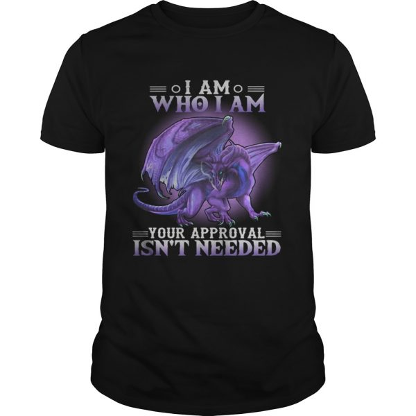 Dragon I am who I am your approval isnt needed unisex