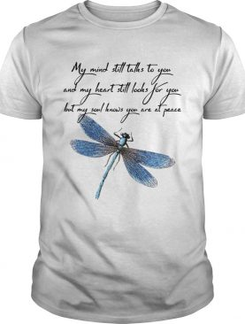 Dragonfly my mind still talks to you love you shirt