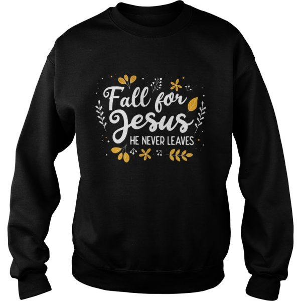 Fall for Jesus he never leaves sweatshirt