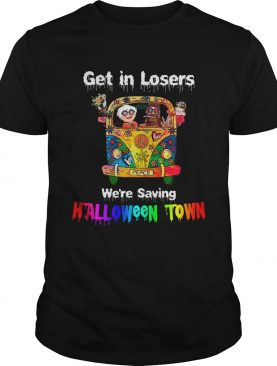 Get in losers were saving Halloween Town Car Hippie shirt