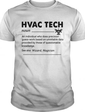 HVAC Tech Noun An Individual Who Does Precision GuessWork Based On Unreliable Data Tshirt