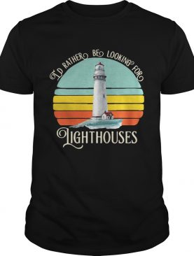 Id rather be looking for lighthouses vintage shirt