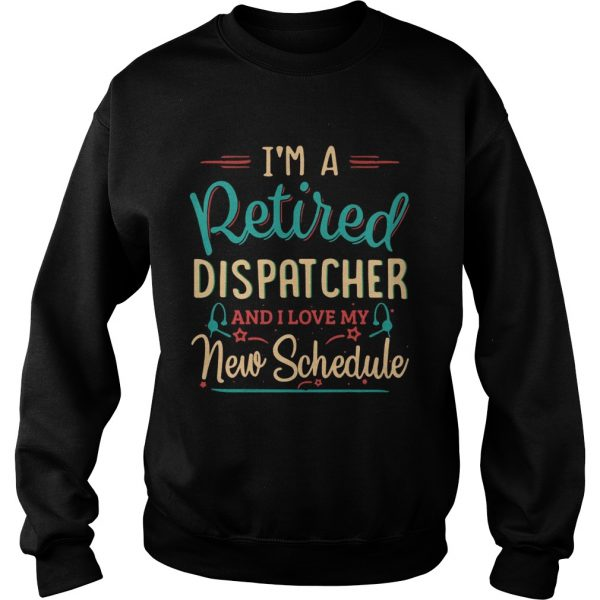 Im a retired dispatcher and I love my new schedule sweatshirt