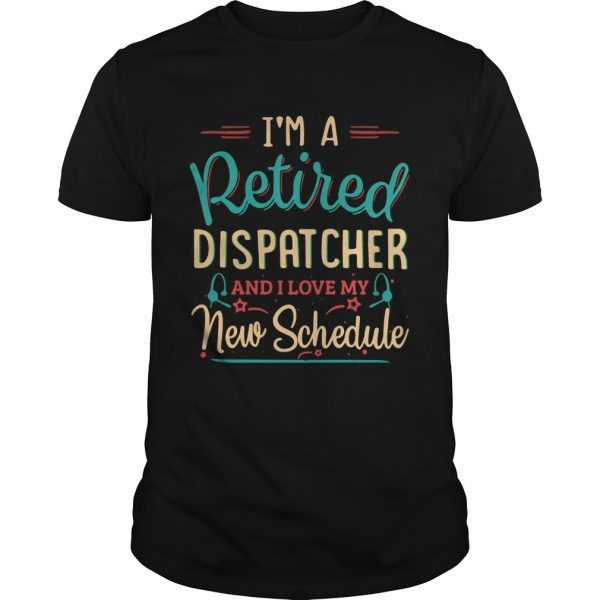 Im a retired dispatcher and I love my new schedule unisex