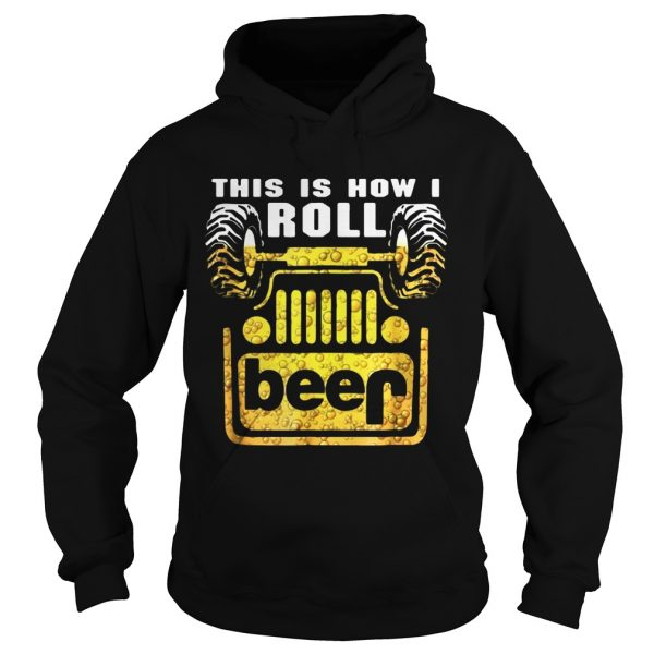 Jeep this is how I roll beer hoodie