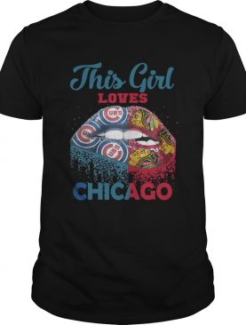 Lip this girl loves Chicago shirt