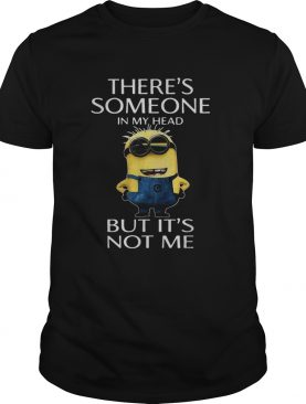 Minion theres someone in my head but Its not me shirt