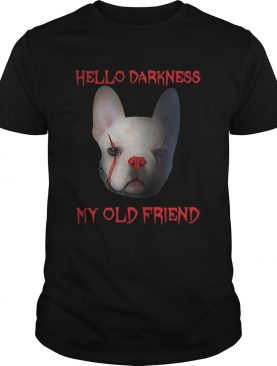Pennywise French Bulldog Hello Darkness My Old Friend Shirt