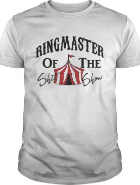 Ringmaster of the shit show shirt