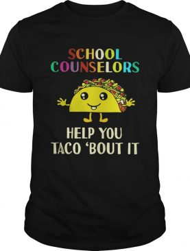 School counselors help you Taco bout it shirt