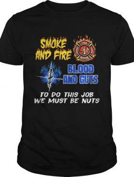 Smoke And Fire Blood And Guts To Do This Job We Must Be Nuts TShirt