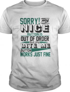 Sorry My Nice Button is Broke Bite Me Sarcastic TShirt