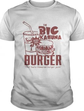 The big Kahuna burger thattasty Hawaiian burger joint shirt