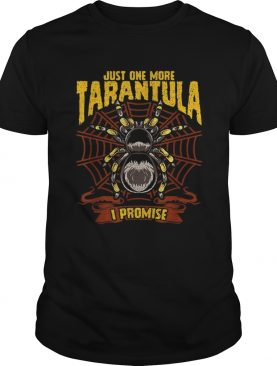 Top Just One More Tarantula Spiders shirt