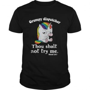 Unicorn Grumpy dispatcher thou shalt not try me unisex