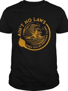 Aint no laws when youre drinking claws Halloween shirt