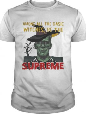 Among all the basic witches be the Supreme Frankenstein shirt