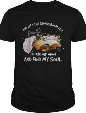 And into the sewing room I go to lose my mind and find my soul shirt